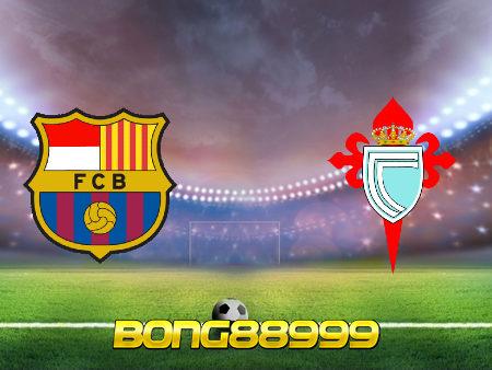 Soi kèo, nhận định Barcelona vs Celta Vigo – 23h30 – 16/05/2021